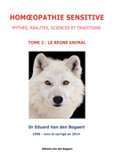Homéopathie Sensitive - Mythes, Réalités, Sciences et Traditions 	Tome 3 : Le règne animal